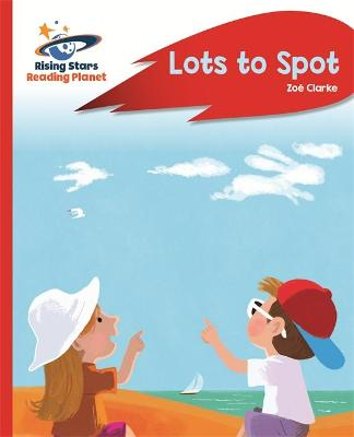 Reading Planet - Lots to Spot - Red A: Rocket Phonics by Zoe Clarke