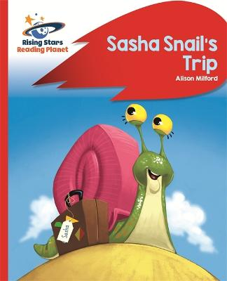 Reading Planet - Sasha Snail's Trip - Red B: Rocket Phonics by Alison Milford