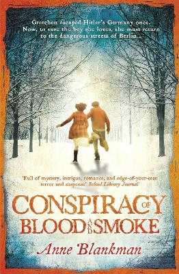 Conspiracy of Blood and Smoke an epic tale of secrets and survival by Anne Blankman
