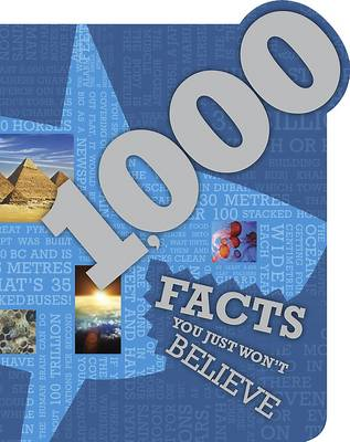 1000 Facts You Just Won't Believe! (Ultimate Reference Book) by