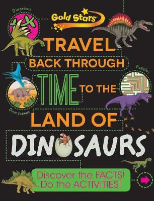 Gold Stars Travel Back Through Time to the Land of Dinosaurs Discover the Facts! Do the Activities! by Anne Rooney