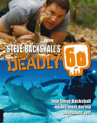 Steve Backshall's Deadly 60 by Steve Backshall