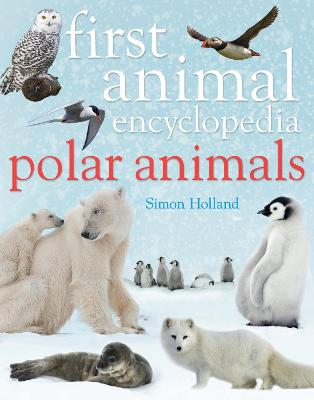 First Animal Encyclopedia Polar Animals by Simon (Packager) Holland