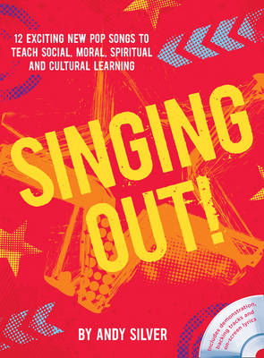 Singing Out! 12 Exciting New Pop Songs to Teach Social, Moral, Spiritual and Cultural Learning by Andy Silver