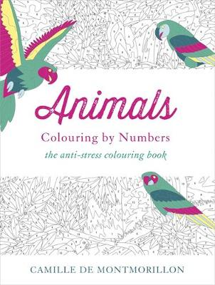 Animals Colouring by Numbers by Camille de Montmorillon