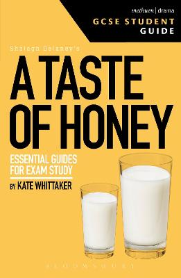 A Taste of Honey GCSE Student Guide by Kate (Lecturer in Drama at Birmingham City University, UK) Whittaker