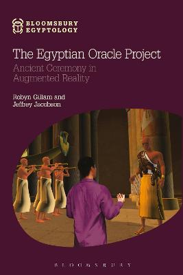 The Egyptian Oracle Project Ancient Ceremony in Augmented Reality by Robyn (Lecturer in Religious and Classical Studies, York University, Canada) Gillam