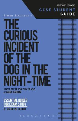 The Curious Incident of the Dog in the Night-Time GCSE Student Guide by Jacqueline (University of Lincoln, UK) Bolton