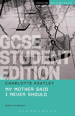 My Mother Said I Never Should GCSE Student Edition by Charlotte Keatley, Sophie Bush