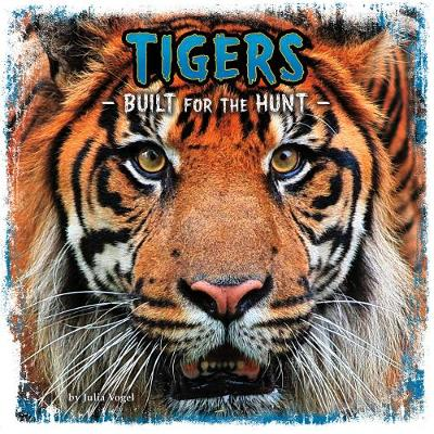 Tigers Built for the Hunt by Julia Vogel