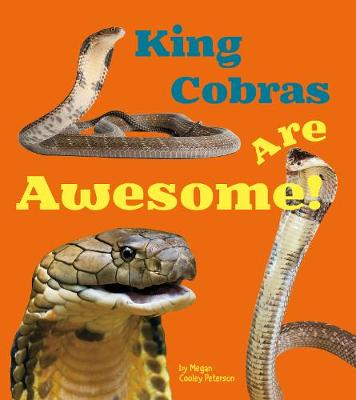 King Cobras Are Awesome! by Martha E. H. Rustad, Megan Cooley Peterson