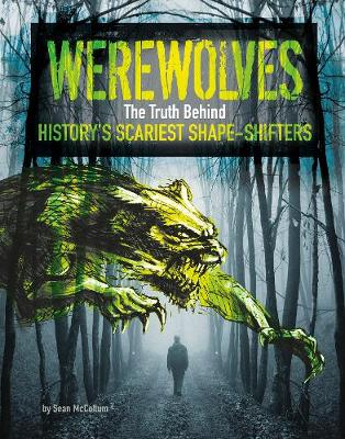 Werewolves The Truth Behind History's Scariest Shape-Shifters by Sean McCollum