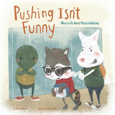 Pushing Isn't Funny What to Do About Physical Bullying by Melissa Higgins