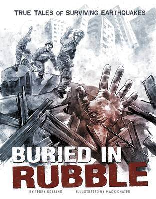 Buried in Rubble True Stories of Surviving Earthquakes by Terry Collins