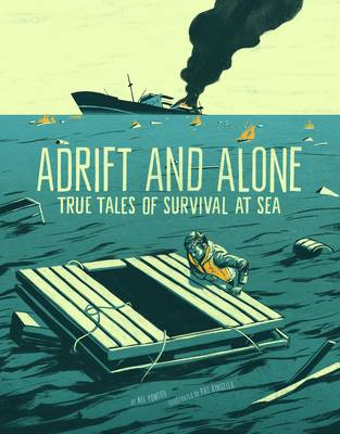 Adrift and Alone True Stories of Survival at Sea by Nel Yomtov