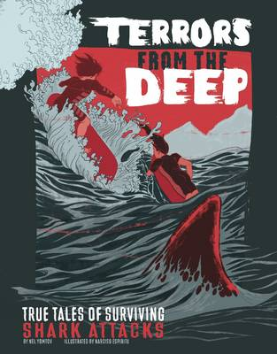 Terrors from the Deep True Stories of Surviving Shark Attacks by Nel Yomtov