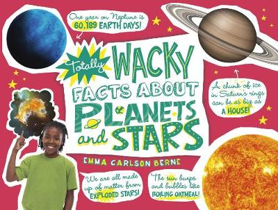 Totally Wacky Facts About Planets and Stars by Emma Carlson-Berne