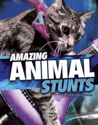 Amazing Animal Stunts by Lisa M. Bolt Simons