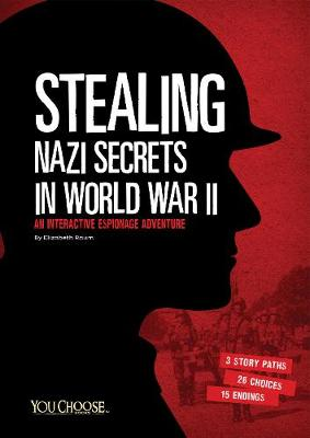 Stealing Nazi Secrets in World War II An Interactive Espionage Adventure by Elizabeth Raum