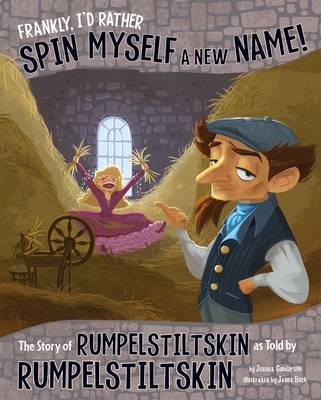 Frankly, I'd Rather Spin Myself a New Name! The Story of Rumpelstiltskin as Told by Rumpelstiltskin by Jessica Gunderson