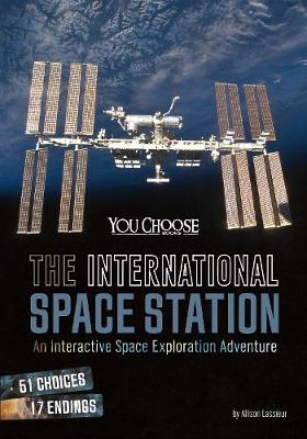 The International Space Station An Interactive Space Exploration Adventure by Allison Lassieur