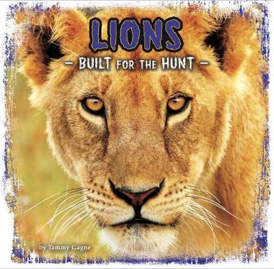 Lions Built for the Hunt by Tammy Gagne