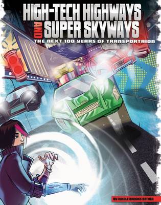 High-Tech Highways and Super Skyways The Next 100 Years of Transportation by Nikole Brooks Bethea