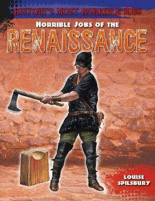 Horrible Jobs of the Renaissance by Louise Spilsbury