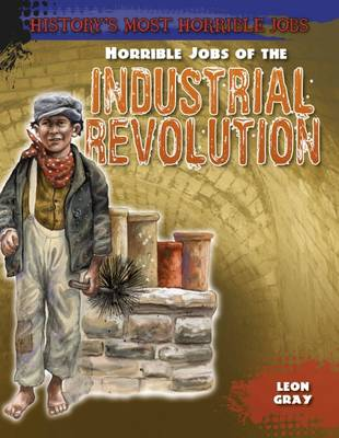Horrible Jobs of the Industrial Revolution by Leon Gray