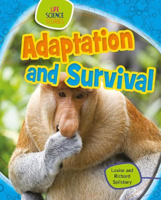Adaptation and Survival by Louise Spilsbury, Richard Spilsbury