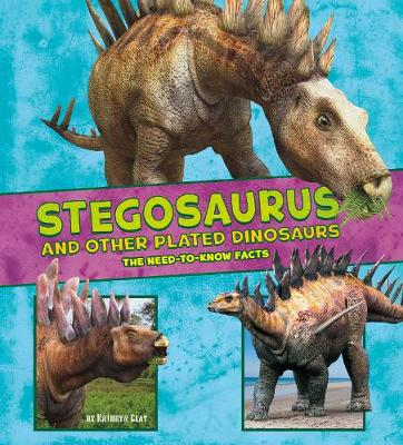 Stegosaurus and Other Plated Dinosaurs The Need-to-Know Facts by Kathryn Clay, Mira Vonne
