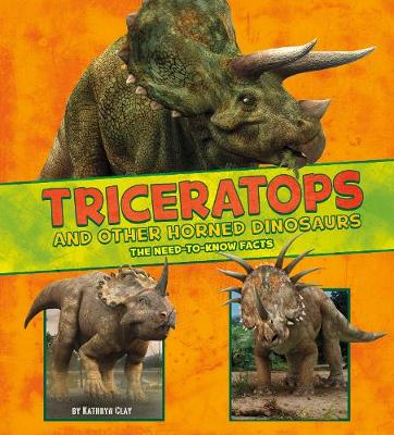 Triceratops and Other Horned Dinosaurs The Need-to-Know Facts by Kathryn Clay, Mira Vonne