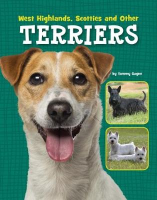 West Highlands, Scotties and Other Terriers by Tammy Gagne