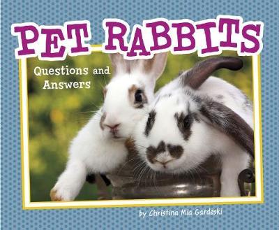 Pet Rabbits Questions and Answers by Christina Mia Gardeski