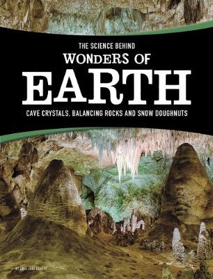 The Science Behind Wonders of Earth Cave Crystals, Balancing Rocks, and Snow Donuts by Amie Jane Leavitt