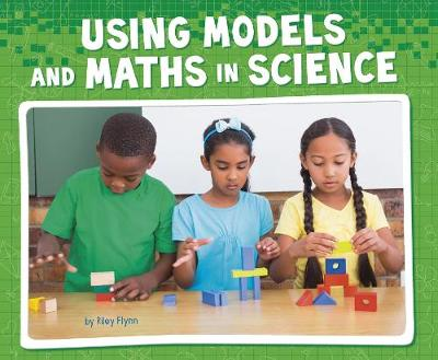Using Models and Maths in Science by Riley Flynn