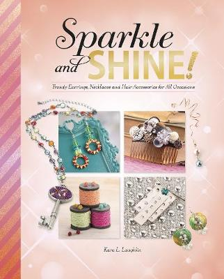 Sparkle and Shine! Trendy Earrings, Necklaces and Hair Accessories for All Occasions by Kara L. Laughlin