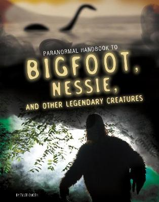 Handbook to Bigfoot, Nessie, and Other Legendary Creatures by Tyler Omoth