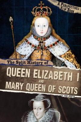 The Split History of Queen Elizabeth I and Mary, Queen of Scots A Perspectives Flip Book by Nick Hunter