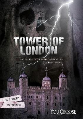 The Tower of London A Chilling Interactive Adventure by Blake Hoena