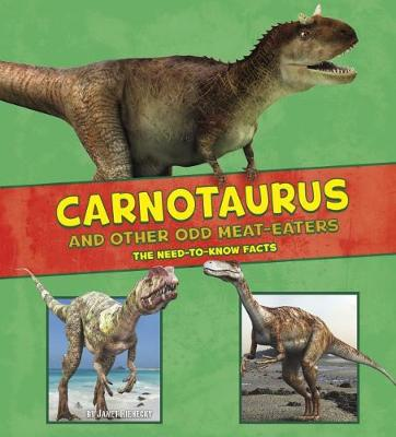 Carnotaurus and Other Odd Meat-Eaters The Need-to-Know Facts by Janet Riehecky