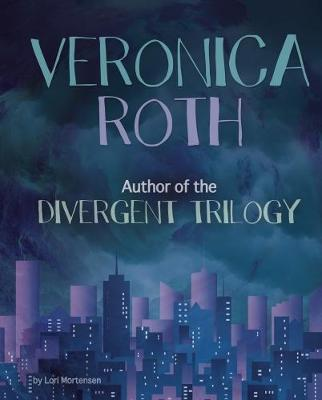 Veronica Roth Author of the Divergent Trilogy by Lori Mortensen