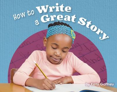 How to Write a Great Story by Kelly Gaffney