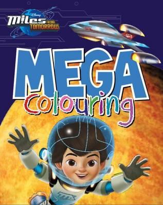 Disney Miles from Tomorrow Mega Colouring by Parragon Books Ltd
