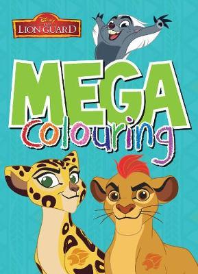 Disney Junior The Lion Guard Mega Colouring by Parragon Books Ltd