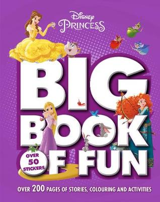 Disney Princess Big Book of Fun Over 200 Pages of Stories, Colouring and Activities, with Over 50 Stickers by Parragon Books Ltd