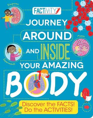 Factivity Journey Around and Inside Your Amazing Body Discover the Facts! Do the Activities! by Parragon, Anna Claybourne