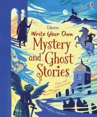 Write Your Own Mystery & Ghost Stories by Louie Stowell, Megan Cullis