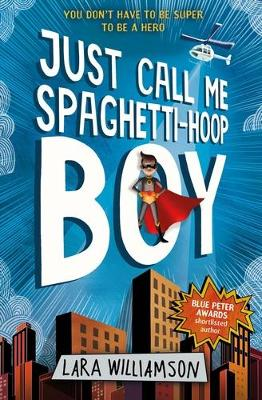 Just Call Me Spaghetti-Hoop Boy by Lara Williamson