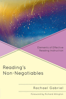 Reading's Non-Negotiables Elements of Effective Reading Instruction by Rachael E. Gabriel